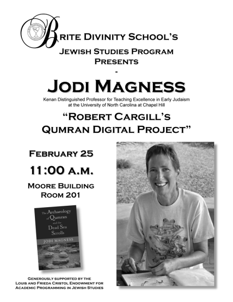 "Dr. Jodi Magness, the Kenan Distinguished Professor of Teaching Excellence in Early Judaism at the University of North Carolina, Chapel Hill, will give a lecture at Brite Divinity School on Thursday, February 25, 2010 entitled, ""Robert Cargill's Qumran Digital Project."""